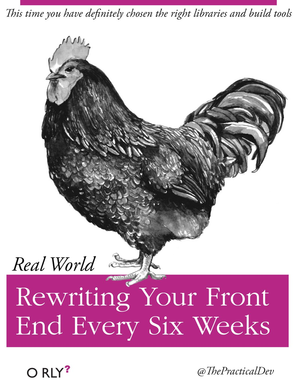 Satirical book cover: Rewriting Your Front End Every Six Weeks by @ThePracticalDev